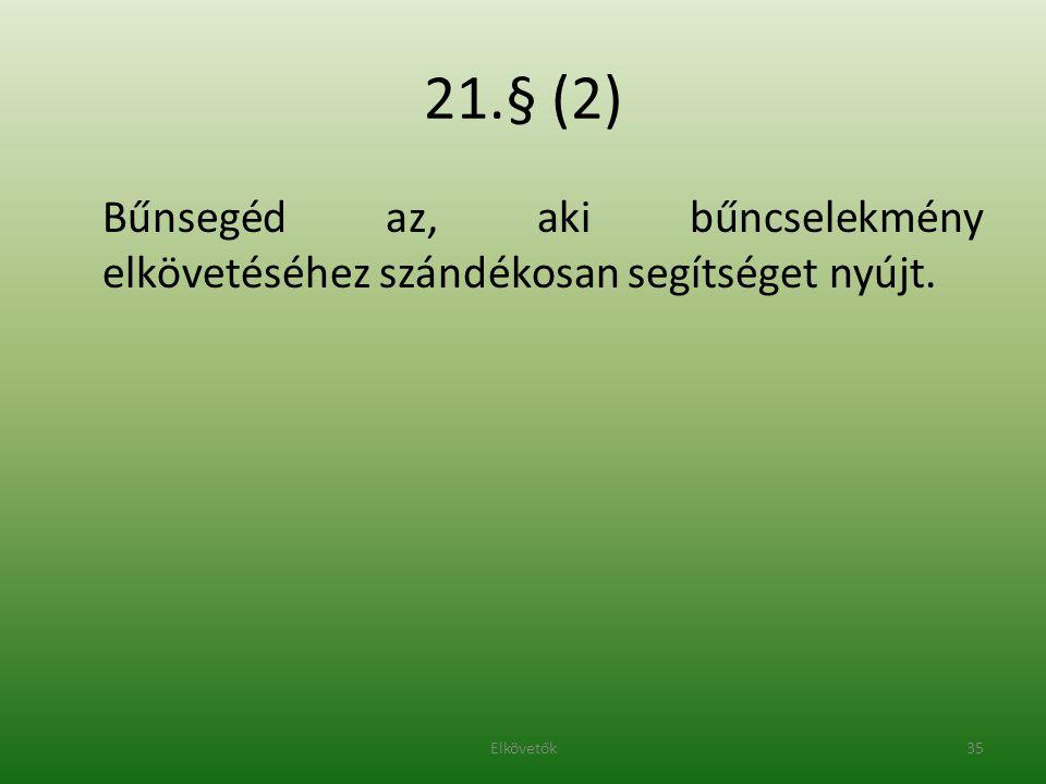 21.§ (2) Bűnsegéd az, aki bűncselekmény elkövetéséhez szándékosan segítséget nyújt. 35Elkövetők
