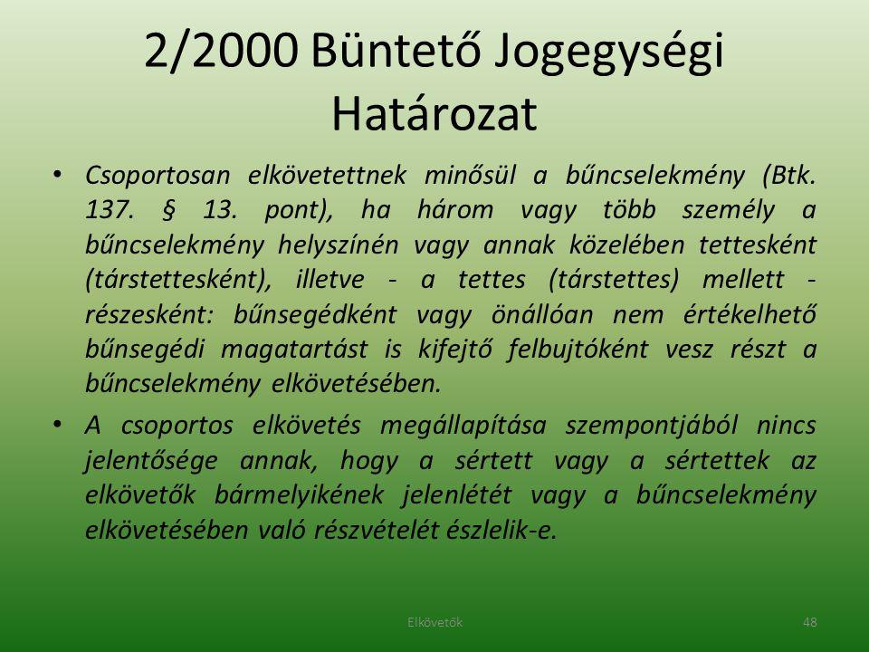 2/2000 Büntető Jogegységi Határozat Csoportosan elkövetettnek minősül a bűncselekmény (Btk. 137. § 13. pont), ha három vagy több személy a bűncselekmé