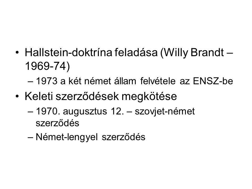 Hallstein-doktrína feladása (Willy Brandt – 1969-74) –1973 a két német állam felvétele az ENSZ-be Keleti szerződések megkötése –1970.