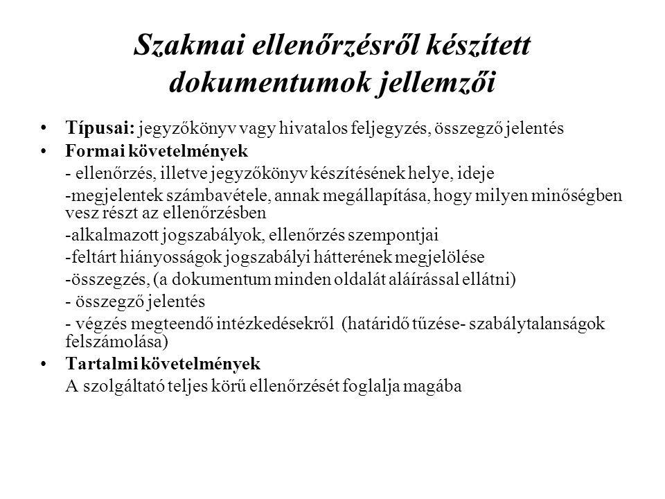 Szakmai ellenőrzésről készített dokumentumok jellemzői Típusai: jegyzőkönyv vagy hivatalos feljegyzés, összegző jelentés Formai követelmények - ellenő