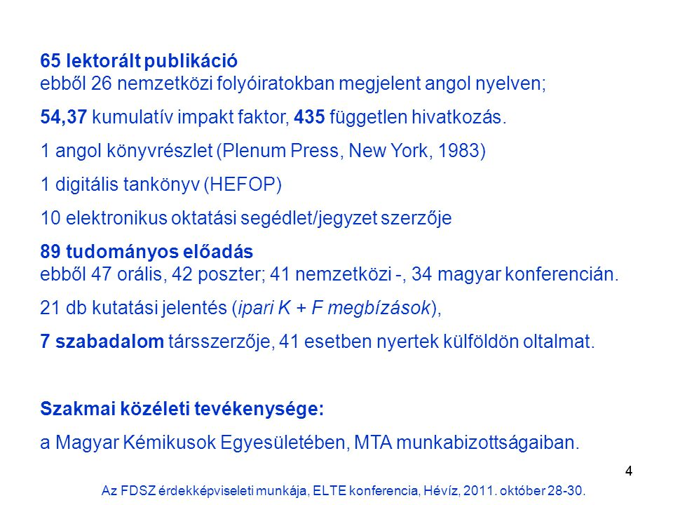 5 Tudományszervezői tevékenység International Conference on Molecular Engineering in Homogeneous Catalysis (Veszprém, 1998), VIIIth FECHEM Conference on Organometallic Chemistry, (Veszprém, 1989), Symposium on Rhodium in Homogeneous Catalysis (Veszprém, 1978).