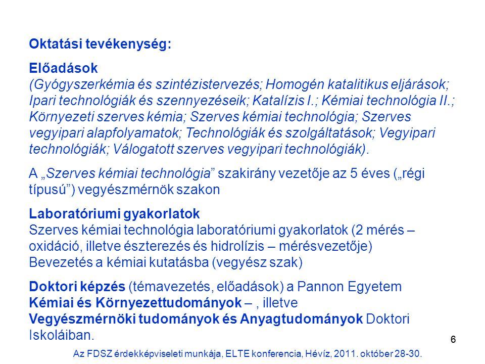 6 Oktatási tevékenység: Előadások (Gyógyszerkémia és szintézistervezés; Homogén katalitikus eljárások; Ipari technológiák és szennyezéseik; Katalízis I.; Kémiai technológia II.; Környezeti szerves kémia; Szerves kémiai technológia; Szerves vegyipari alapfolyamatok; Technológiák és szolgáltatások; Vegyipari technológiák; Válogatott szerves vegyipari technológiák).
