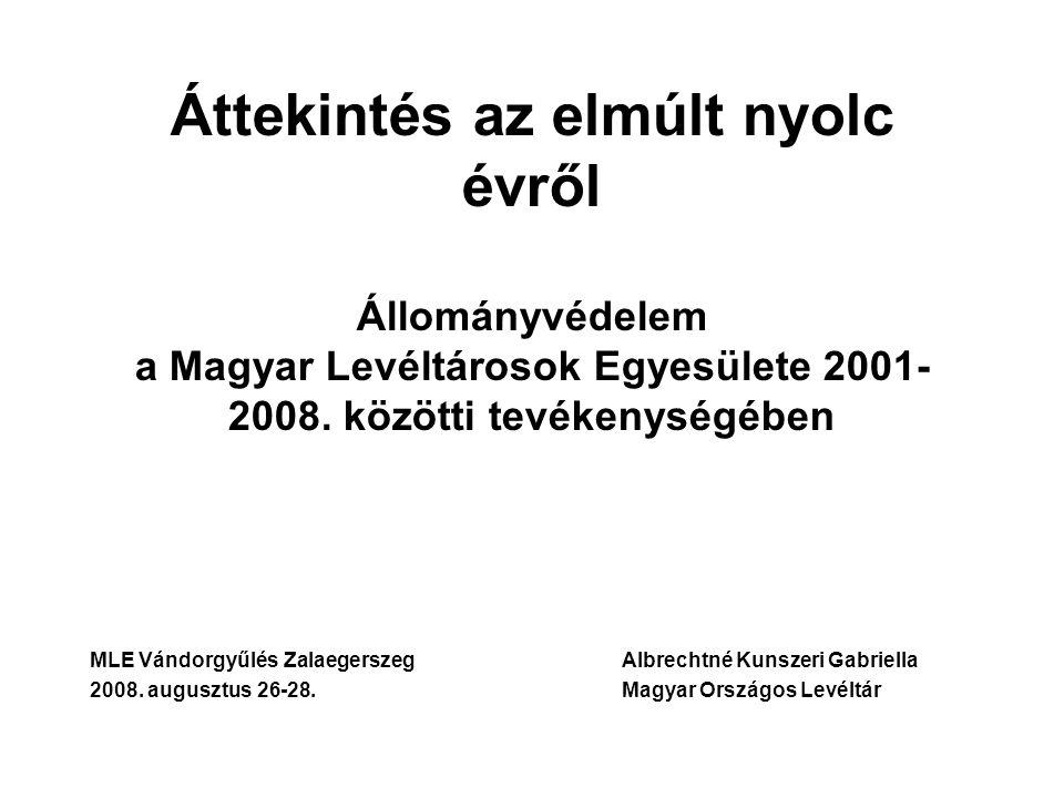 Áttekintés az elmúlt nyolc évről Állományvédelem a Magyar Levéltárosok Egyesülete 2001- 2008. közötti tevékenységében MLE Vándorgyűlés ZalaegerszegAlb