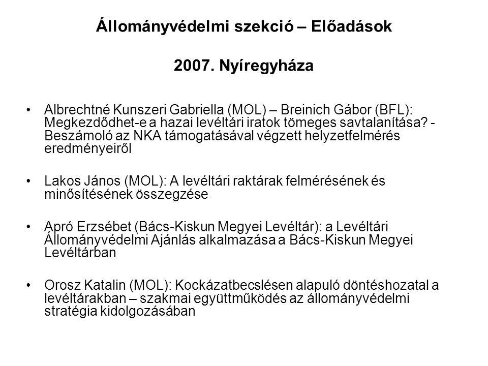 Állományvédelmi szekció – Előadások 2007. Nyíregyháza Albrechtné Kunszeri Gabriella (MOL) – Breinich Gábor (BFL): Megkezdődhet-e a hazai levéltári ira