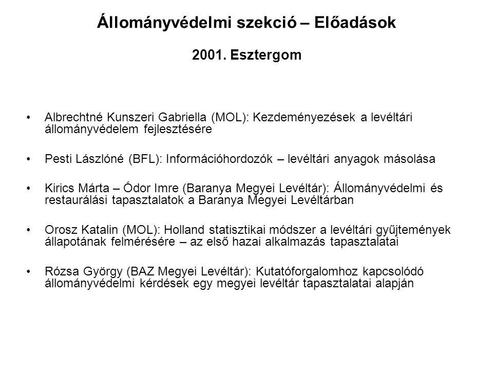 Állományvédelmi szekció – Előadások 2001. Esztergom Albrechtné Kunszeri Gabriella (MOL): Kezdeményezések a levéltári állományvédelem fejlesztésére Pes