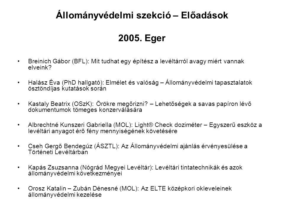 Állományvédelmi szekció – Előadások 2005. Eger Breinich Gábor (BFL): Mit tudhat egy építész a levéltárról avagy miért vannak elveink? Halász Éva (PhD