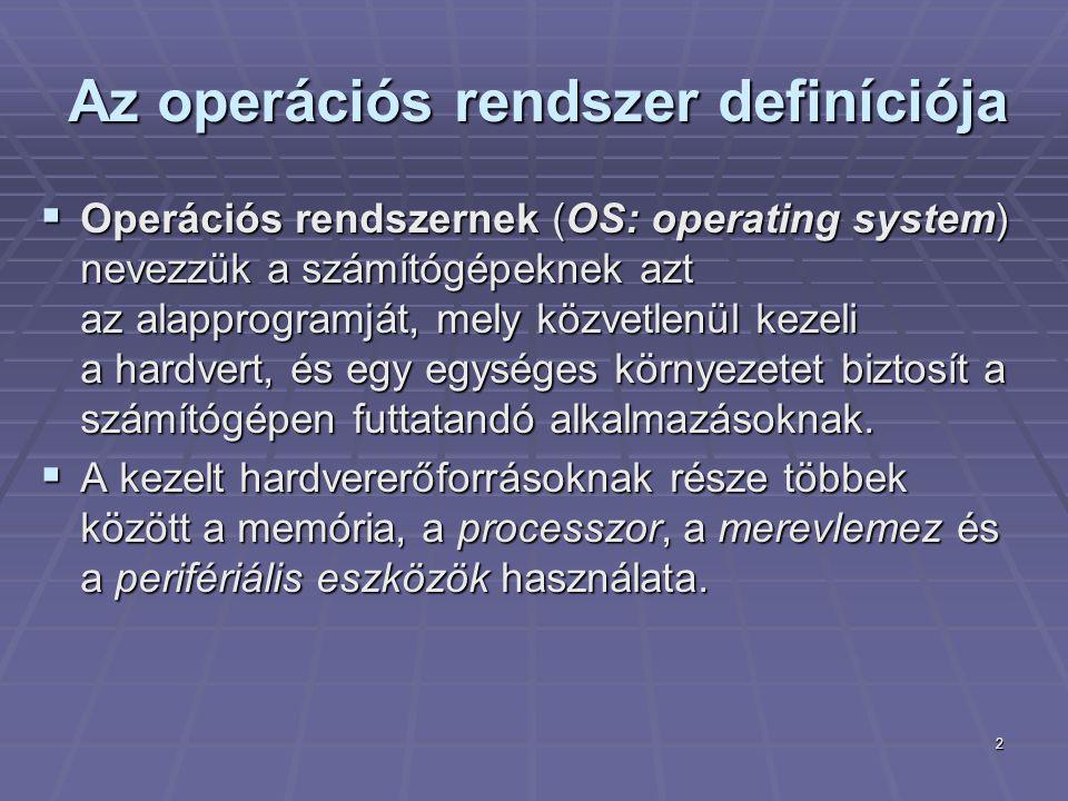 2 Az operációs rendszer definíciója  Operációs rendszernek (OS: operating system) nevezzük a számítógépeknek azt az alapprogramját, mely közvetlenül