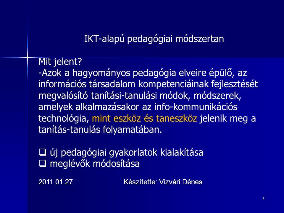 1 IKT-alapú pedagógiai módszertan Mit jelent? -Azok a hagyományos pedagógia elveire épülő, az információs társadalom kompetenciáinak fejlesztését megv