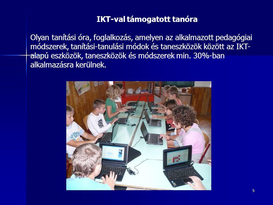 5 IKT-val támogatott tanóra Olyan tanítási óra, foglalkozás, amelyen az alkalmazott pedagógiai módszerek, tanítási-tanulási módok és taneszközök közöt