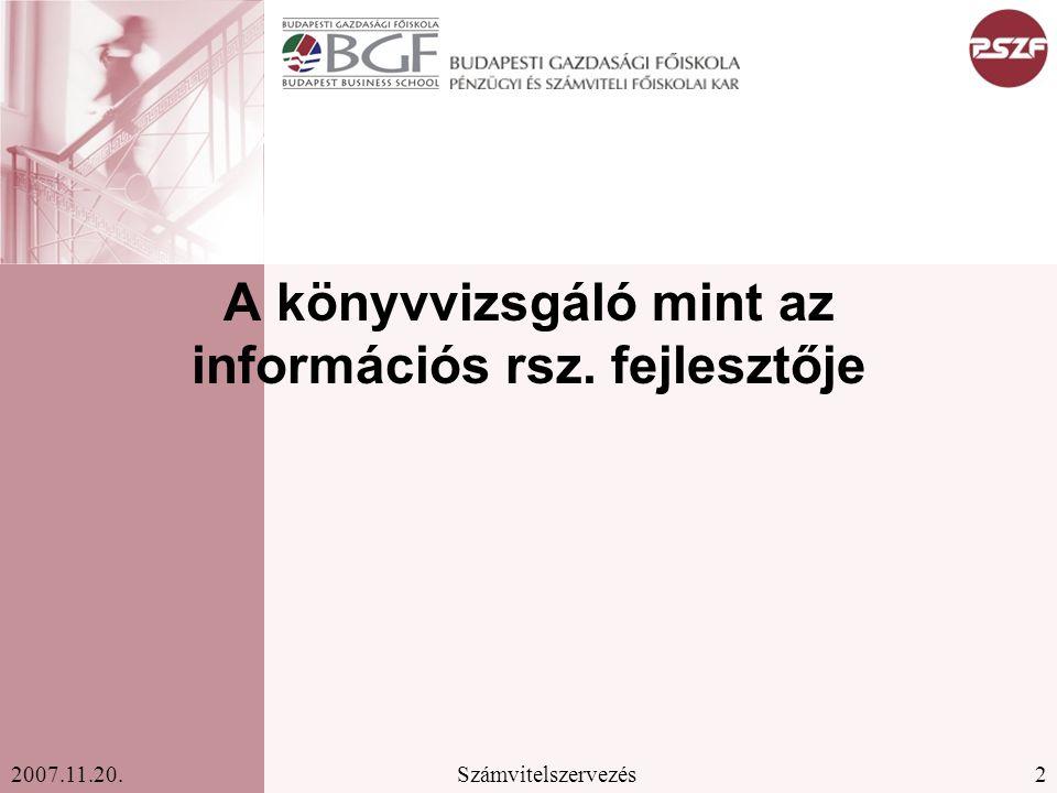 2Számvitelszervezés2007.11.20. A könyvvizsgáló mint az információs rsz. fejlesztője