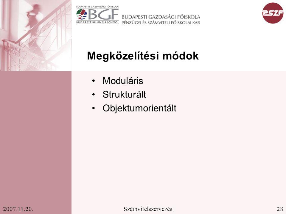 28Számvitelszervezés2007.11.20. Megközelítési módok Moduláris Strukturált Objektumorientált