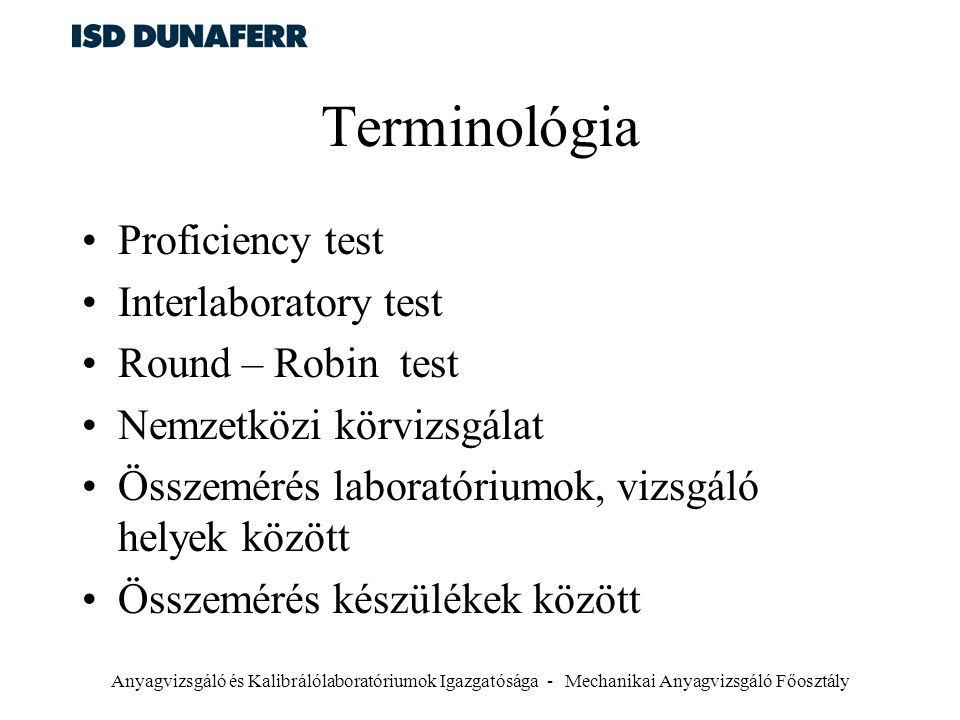 Anyagvizsgáló és Kalibrálólaboratóriumok Igazgatósága - Mechanikai Anyagvizsgáló Főosztály Terminológia Proficiency test Interlaboratory test Round –