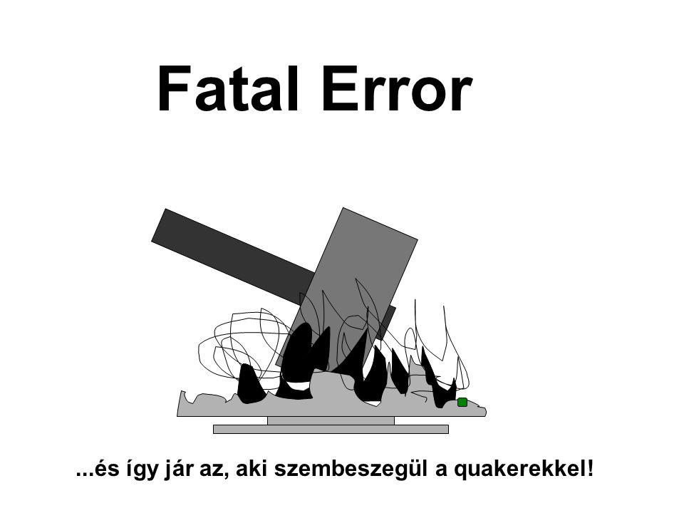 Fatal Error...és így jár az, aki szembeszegül a quakerekkel!