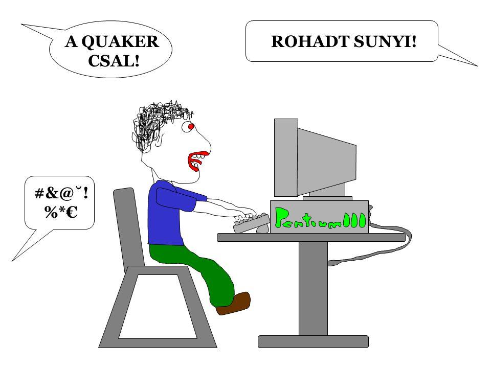 A QUAKER CSAL! ROHADT SUNYI! #&@˘! %*€
