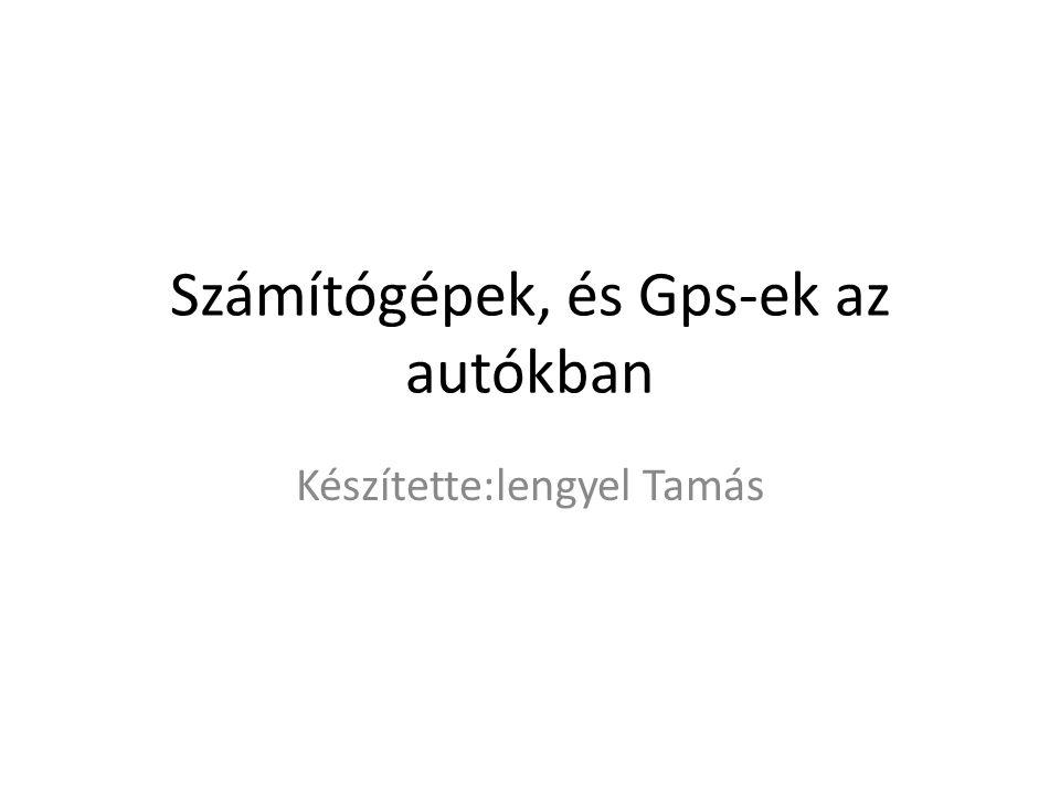 Számítógépek, és Gps-ek az autókban Készítette:lengyel Tamás