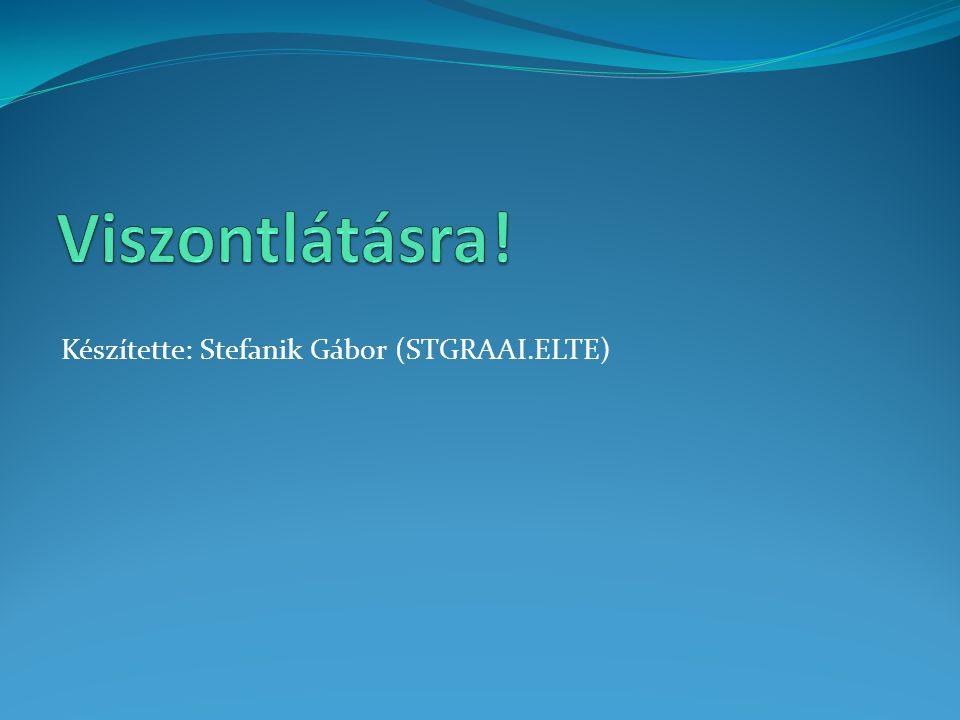 Készítette: Stefanik Gábor (STGRAAI.ELTE)
