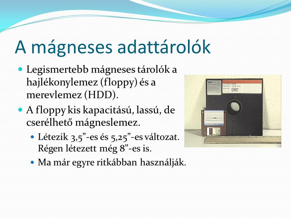 A mágneses adattárolók Legismertebb mágneses tárolók a hajlékonylemez (floppy) és a merevlemez (HDD). A floppy kis kapacitású, lassú, de cserélhető má