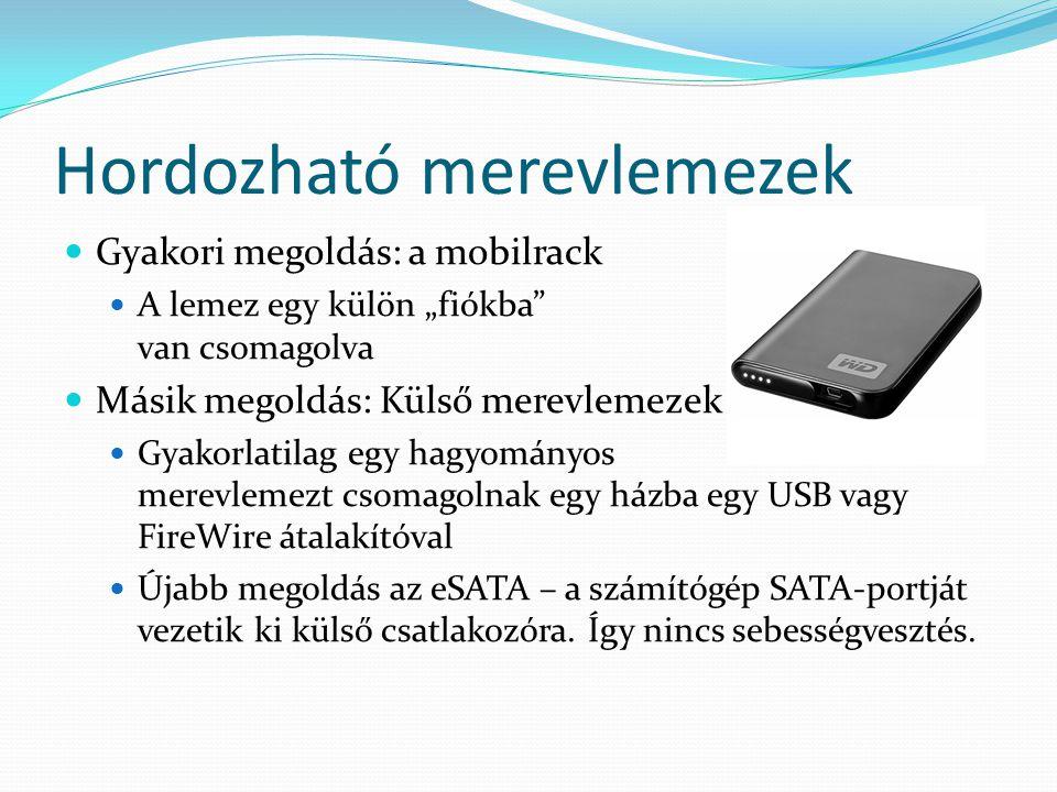 """Hordozható merevlemezek Gyakori megoldás: a mobilrack A lemez egy külön """"fiókba"""" van csomagolva Másik megoldás: Külső merevlemezek Gyakorlatilag egy h"""