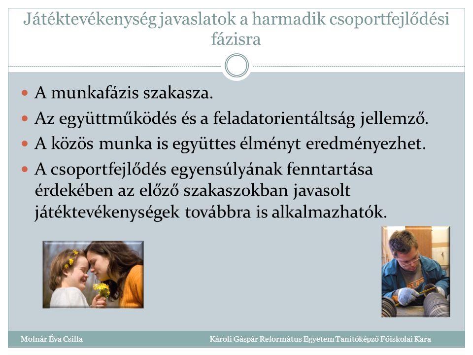 Játéktevékenység javaslatok a harmadik csoportfejlődési fázisra Molnár Éva Csilla Károli Gáspár Református Egyetem Tanítóképző Főiskolai Kara A munkafázis szakasza.