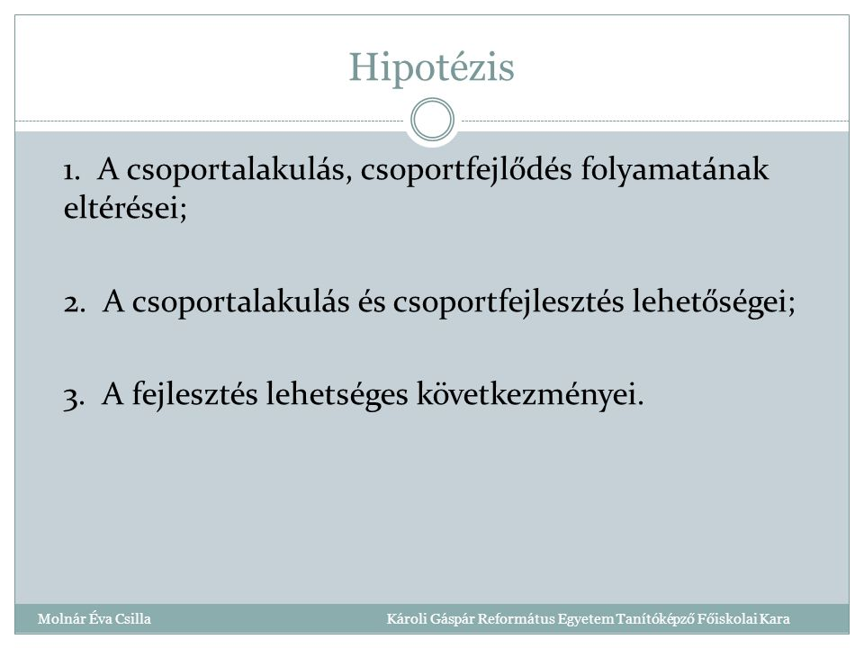 Hipotézis 1.A csoportalakulás, csoportfejlődés folyamatának eltérései; 2.