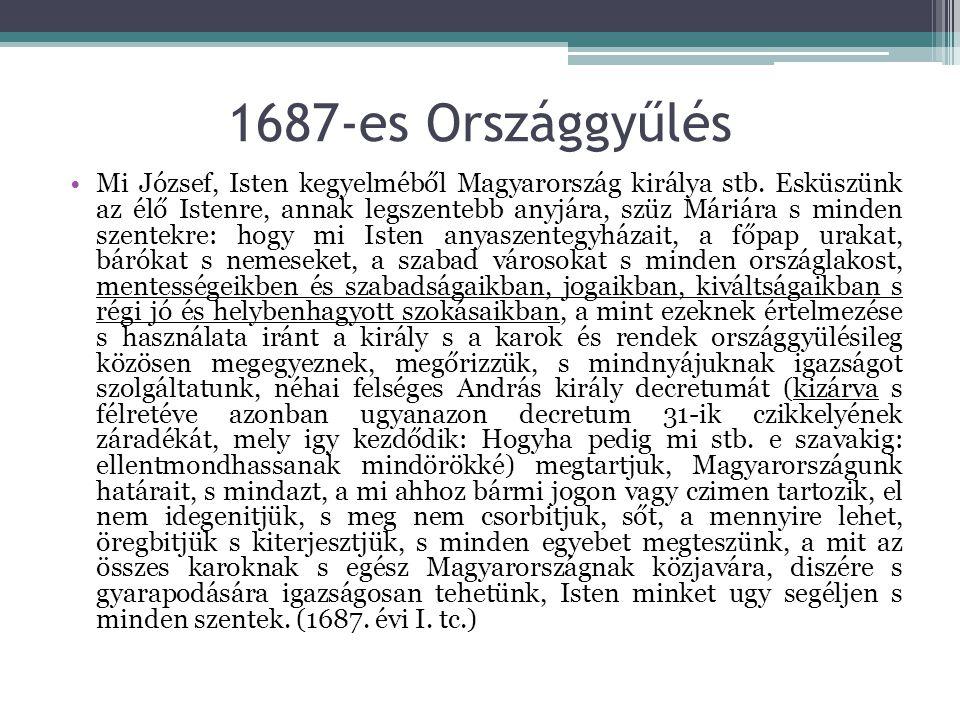 1687-es Országgyűlés Mi József, Isten kegyelméből Magyarország királya stb. Esküszünk az élő Istenre, annak legszentebb anyjára, szüz Máriára s minden