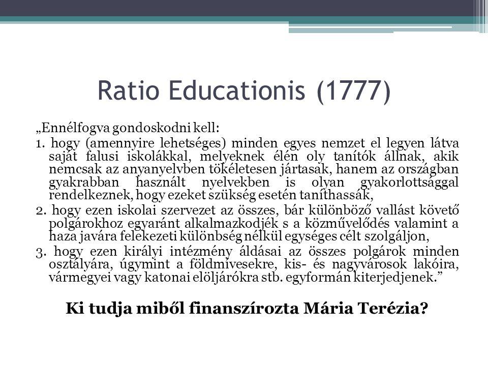 """Ratio Educationis (1777) """"Ennélfogva gondoskodni kell: 1. hogy (amennyire lehetséges) minden egyes nemzet el legyen látva saját falusi iskolákkal, mel"""