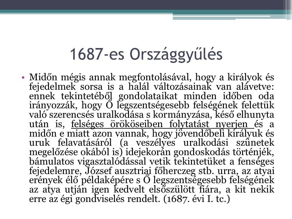 1687-es Országgyűlés Midőn mégis annak megfontolásával, hogy a királyok és fejedelmek sorsa is a halál változásainak van alávetve: ennek tekintetéből