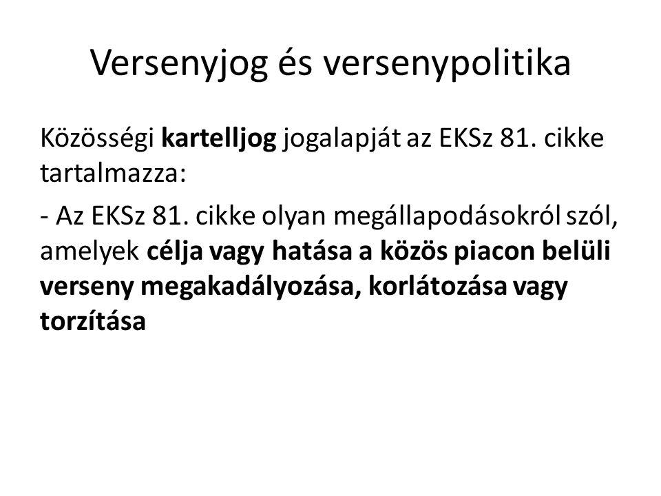 Versenyjog és versenypolitika Közösségi kartelljog jogalapját az EKSz 81. cikke tartalmazza: - Az EKSz 81. cikke olyan megállapodásokról szól, amelyek
