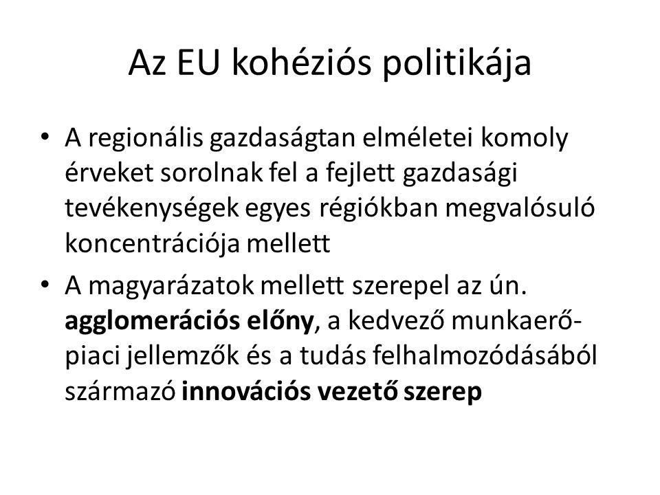 Az EU kohéziós politikája A regionális gazdaságtan elméletei komoly érveket sorolnak fel a fejlett gazdasági tevékenységek egyes régiókban megvalósuló