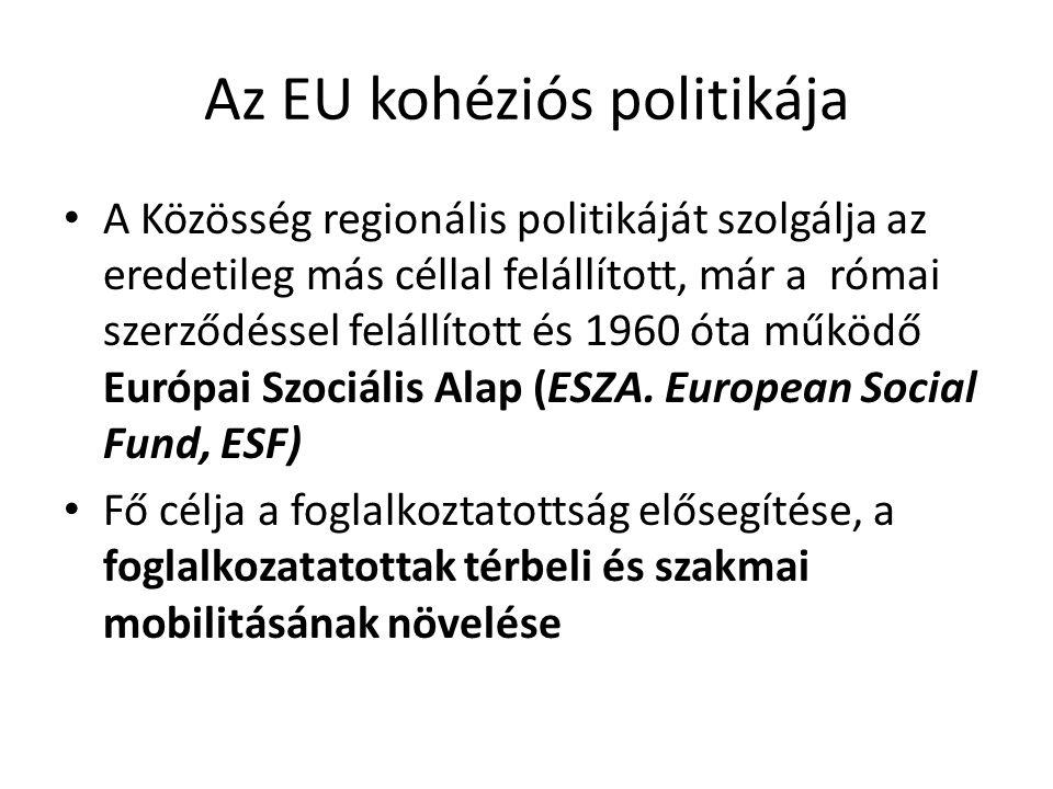 Az EU kohéziós politikája A Közösség regionális politikáját szolgálja az eredetileg más céllal felállított, már a római szerződéssel felállított és 19