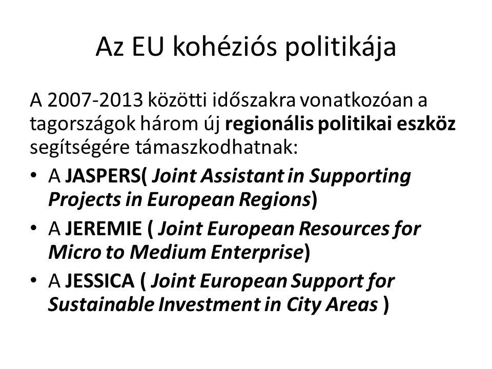 Az EU kohéziós politikája A 2007-2013 közötti időszakra vonatkozóan a tagországok három új regionális politikai eszköz segítségére támaszkodhatnak: A
