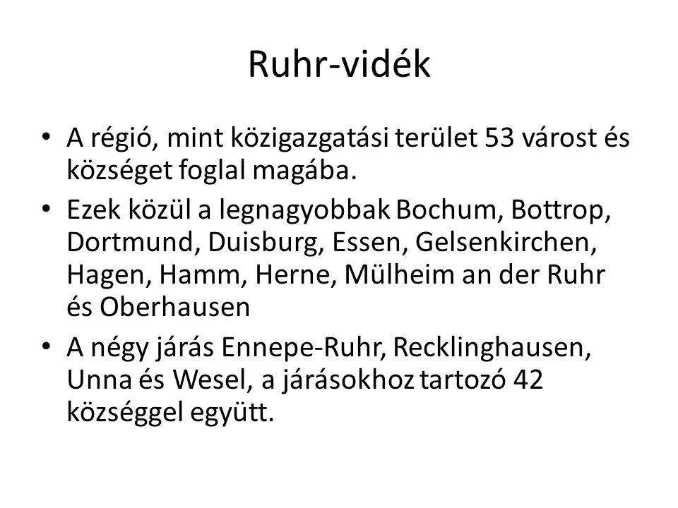 Ruhr-vidék A régió, mint közigazgatási terület 53 várost és községet foglal magába. Ezek közül a legnagyobbak Bochum, Bottrop, Dortmund, Duisburg, Ess