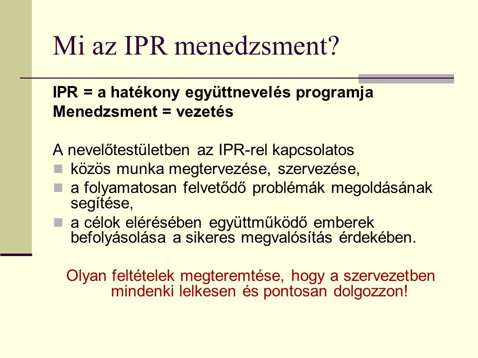 Munkaterv készítés Team-munka legyen Helyzetelemzés IPR program áttekintése Kötelező elemek Programelemek fejlesztési lehetőségei Tavalyi tanulságok – elmaradások – korrekciók Kooperáció – feladatmegosztás más munkacsoportokkal Feladatok határideje, felelőse