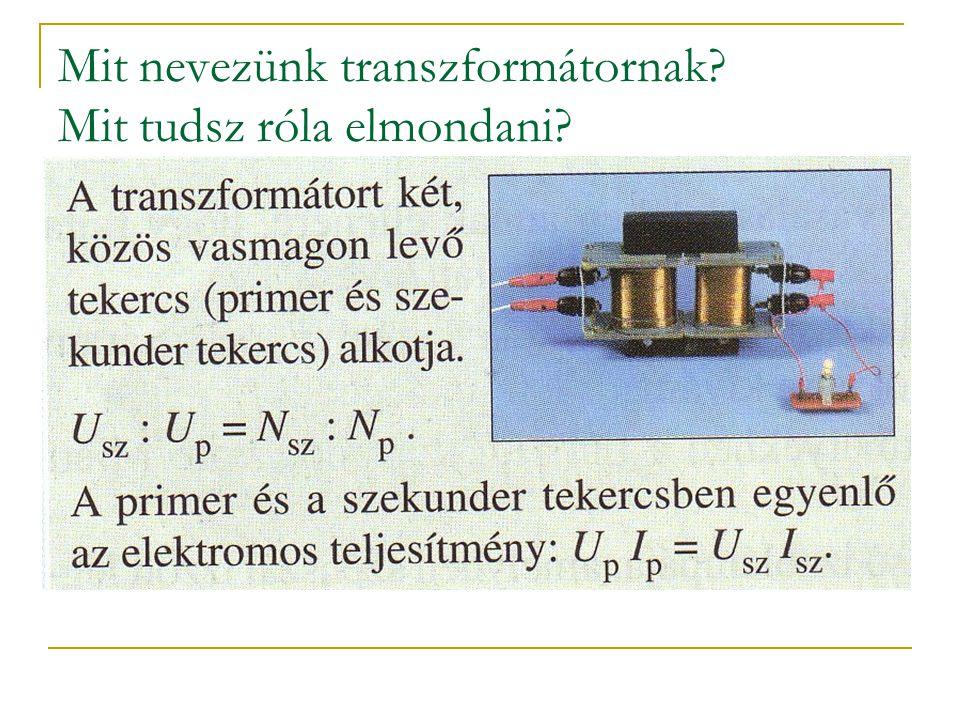 Mit nevezünk transzformátornak? Mit tudsz róla elmondani?