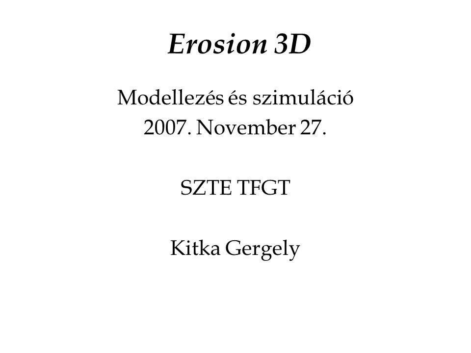 Erosion 3D Modellezés és szimuláció 2007. November 27. SZTE TFGT Kitka Gergely