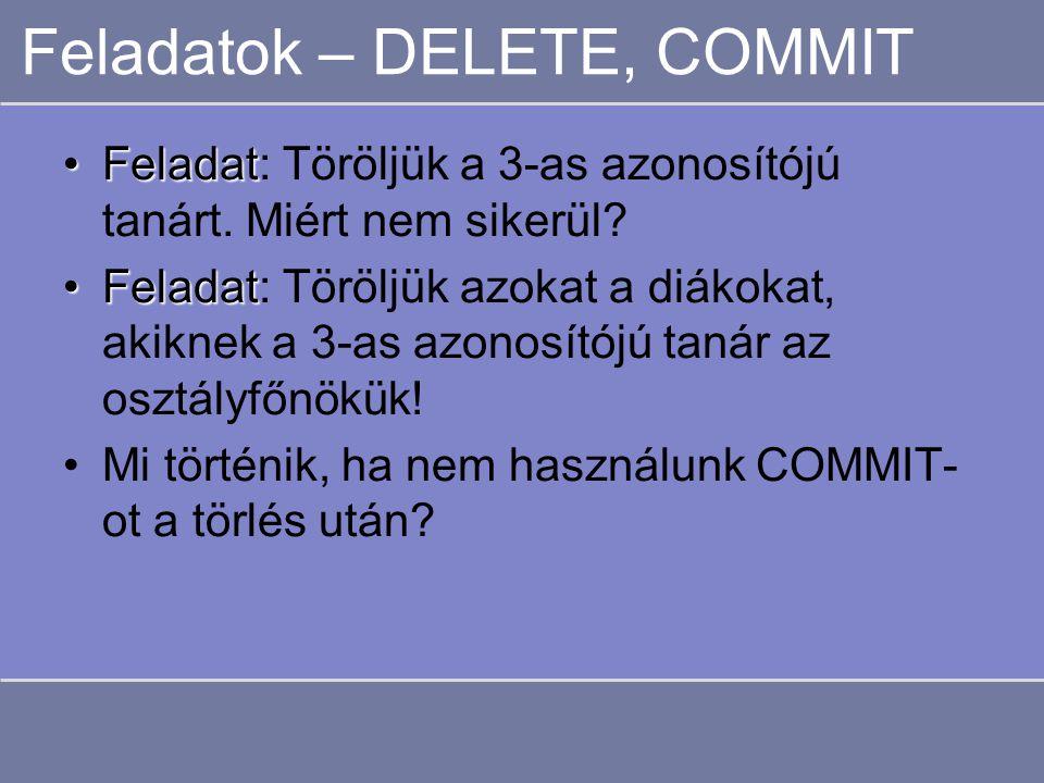 Feladatok – DELETE, COMMIT FeladatFeladat: Töröljük a 3-as azonosítójú tanárt.