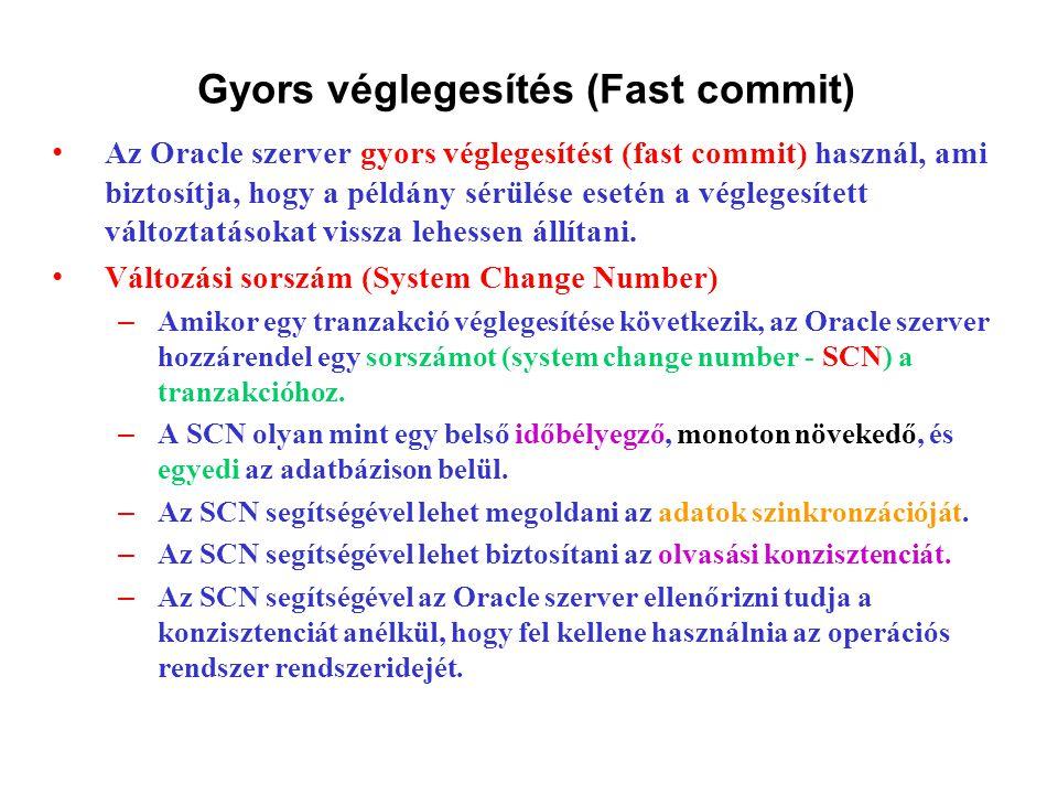 Gyors véglegesítés (Fast commit) Az Oracle szerver gyors véglegesítést (fast commit) használ, ami biztosítja, hogy a példány sérülése esetén a véglegesített változtatásokat vissza lehessen állítani.