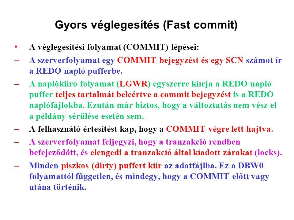 A véglegesítési folyamat (COMMIT) lépései: – A szerverfolyamat egy COMMIT bejegyzést és egy SCN számot ír a REDO napló pufferbe.