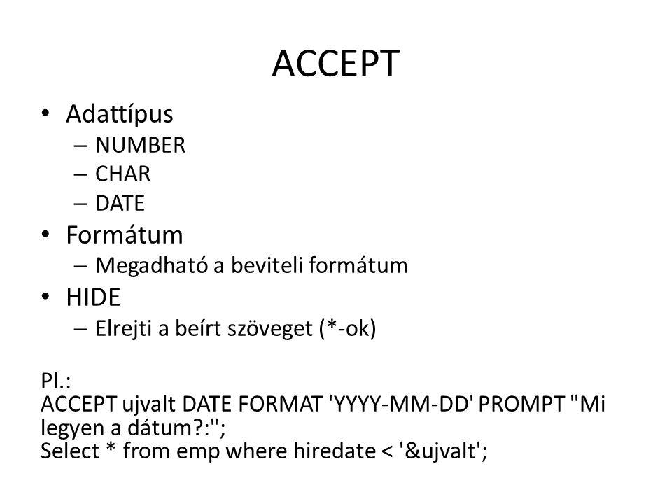 DEFINE/UNDEFINE DEFINE [valtozo neve] = [érték]; – Értékadás DEFINE [valtozo neve] – lekérdezés DEFINE – Összes változó lekérdezése UNDEFINE [változó neve] – Változó törlése