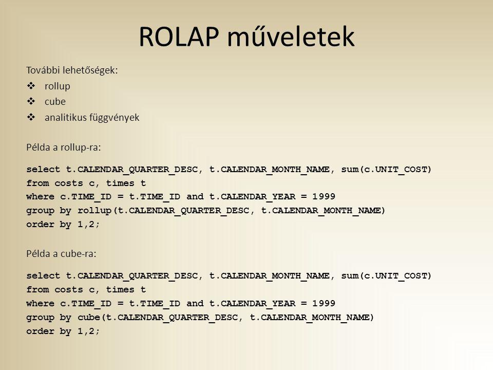 ROLAP műveletek További lehetőségek:  rollup  cube  analitikus függvények Példa a rollup-ra: select t.CALENDAR_QUARTER_DESC, t.CALENDAR_MONTH_NAME,