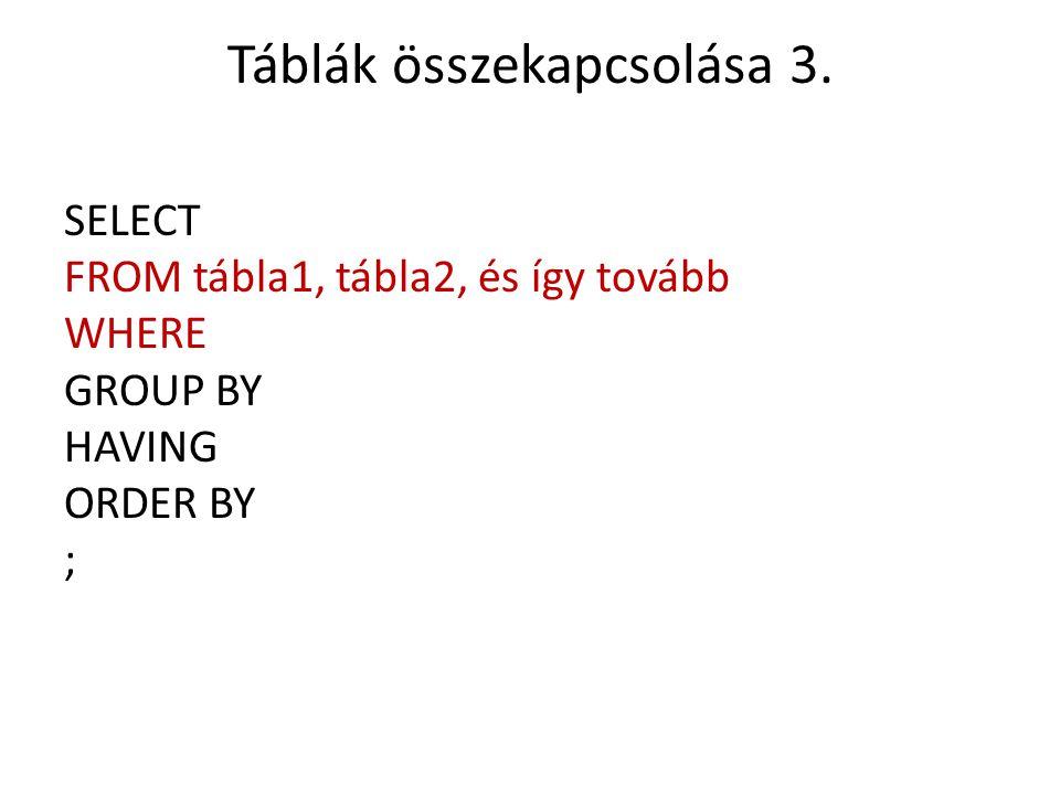 Táblák összekapcsolása WHERE EMP és DEPT tábla összekapcsolása: Példa: SELECT a.ename, b.loc FROM emp a, dept b WHERE a.deptno = b.deptno; avagy: SELECT ename, loc FROM emp, dept WHERE emp.deptno = dept.depno;
