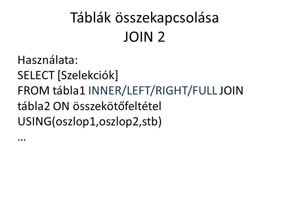 Táblák összekapcsolása JOIN 2 Használata: SELECT [Szelekciók] FROM tábla1 INNER/LEFT/RIGHT/FULL JOIN tábla2 ON összekötőfeltétel USING(oszlop1,oszlop2,stb) …