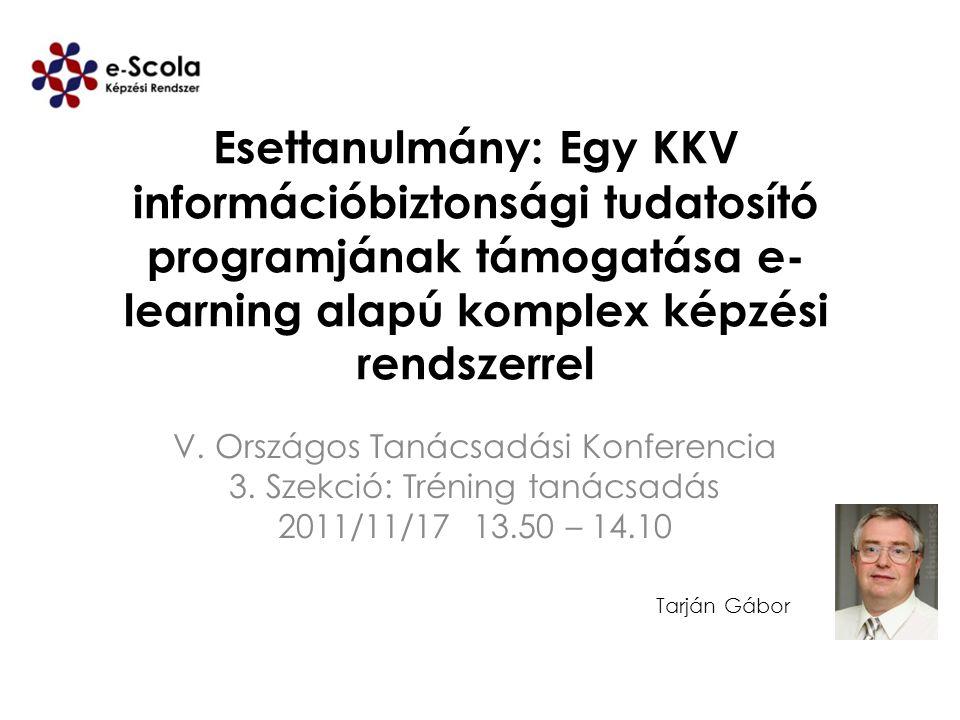 Esettanulmány: Egy KKV információbiztonsági tudatosító programjának támogatása e- learning alapú komplex képzési rendszerrel V. Országos Tanácsadási K