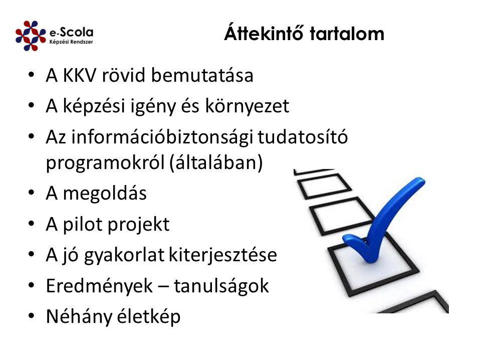 Áttekintő tartalom A KKV rövid bemutatása A képzési igény és környezet Az információbiztonsági tudatosító programokról (általában) A megoldás A pilot
