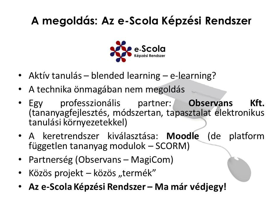 A megoldás: Az e-Scola Képzési Rendszer Aktív tanulás – blended learning – e-learning? A technika önmagában nem megoldás Egy professzionális partner: