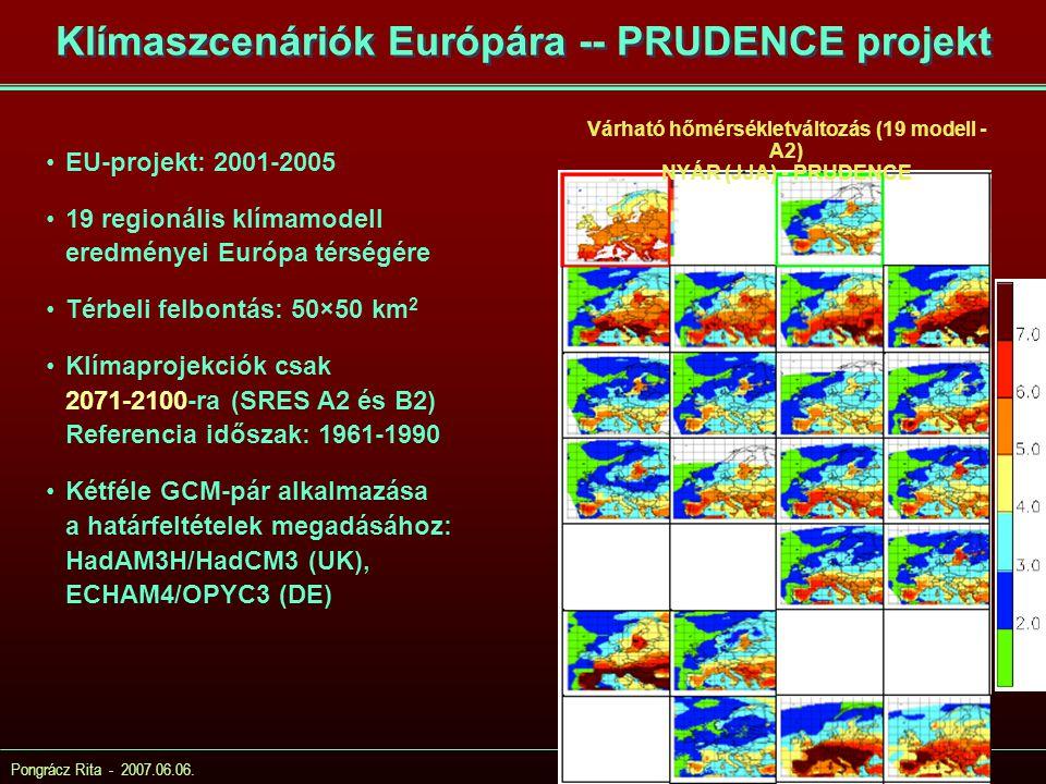 Pongrácz Rita - 2007.06.06. Klímaszcenáriók Európára -- PRUDENCE projekt EU-projekt: 2001-2005 19 regionális klímamodell eredményei Európa térségére T