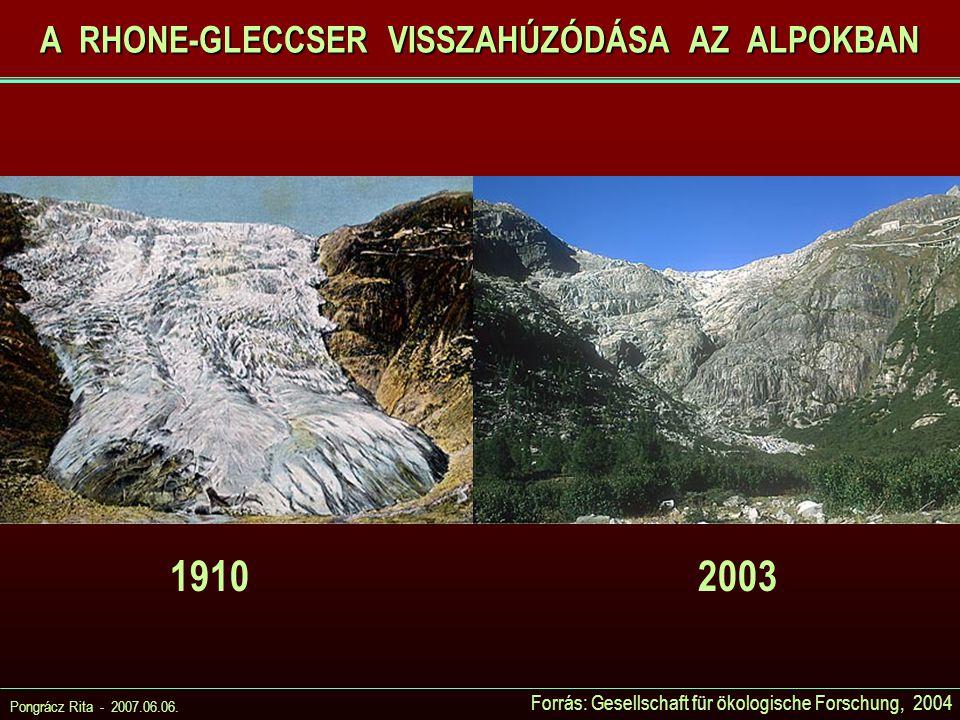 Pongrácz Rita - 2007.06.06. Forrás: Gesellschaft für ökologische Forschung, 2004 A RHONE-GLECCSER VISSZAHÚZÓDÁSA AZ ALPOKBAN 19102003