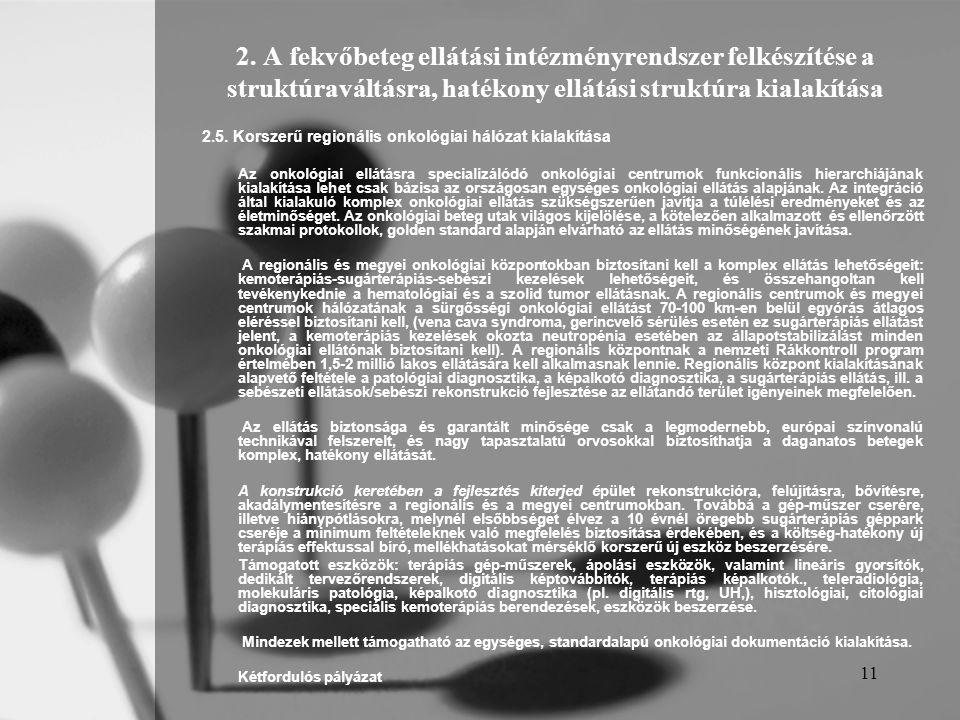11 2. A fekvőbeteg ellátási intézményrendszer felkészítése a struktúraváltásra, hatékony ellátási struktúra kialakítása 2.5. Korszerű regionális onkol