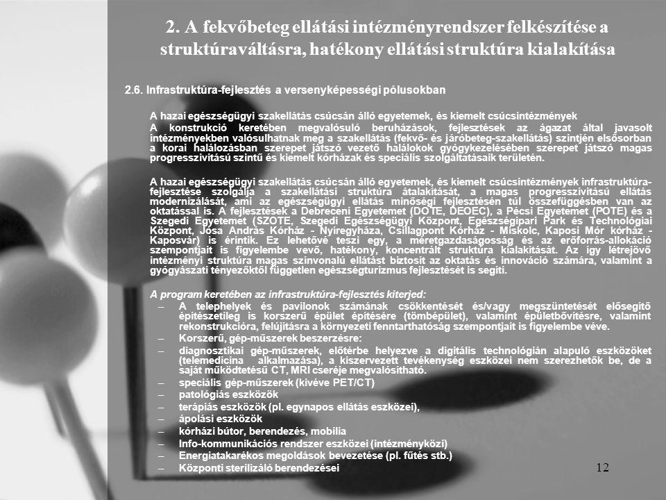12 2. A fekvőbeteg ellátási intézményrendszer felkészítése a struktúraváltásra, hatékony ellátási struktúra kialakítása 2.6. Infrastruktúra-fejlesztés