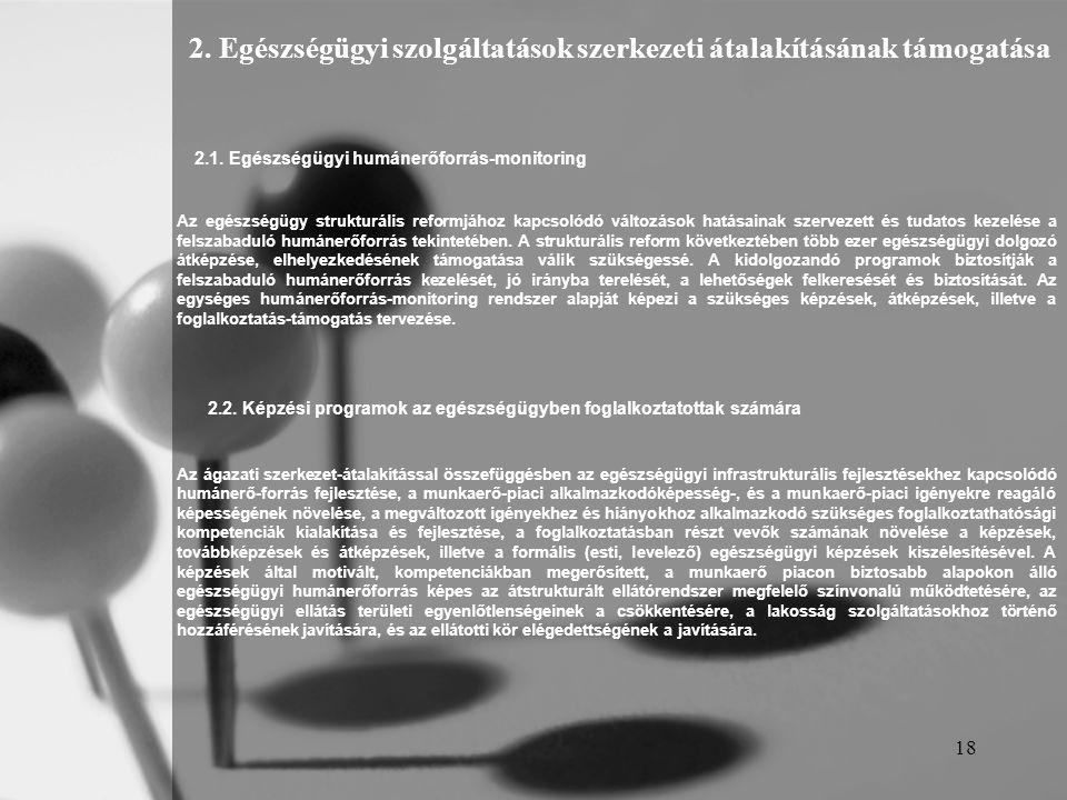 18 2.1. Egészségügyi humánerőforrás-monitoring Az egészségügy strukturális reformjához kapcsolódó változások hatásainak szervezett és tudatos kezelése